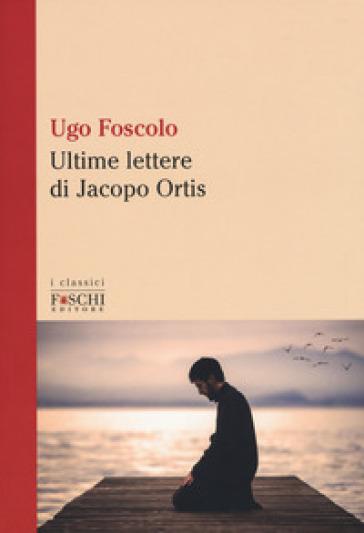 Le ultime lettere di Jacopo Ortis - Ugo Foscolo | Kritjur.org