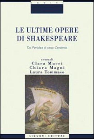 Le ultime opere di Shakespeare. Da «Pericle» al caso «Cardenio» - C. Mucci |