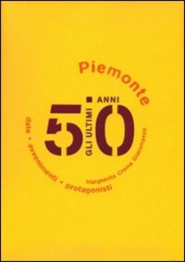 Gli ultimi 50 anni. Date, avvenimenti, protagonisti. Piemonte 1950-2000 - Margherita Crema Giacomasso | Kritjur.org