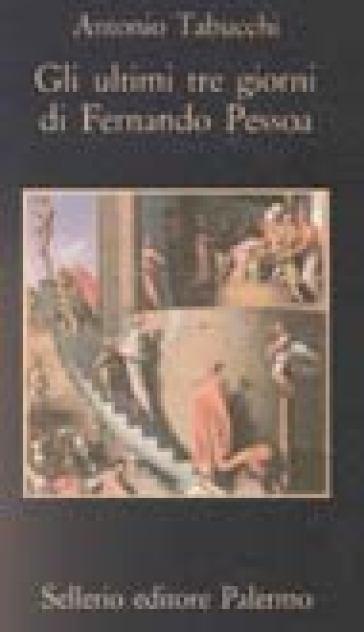Gli ultimi tre giorni di Fernando Pessoa. Un delirio - Antonio Tabucchi  