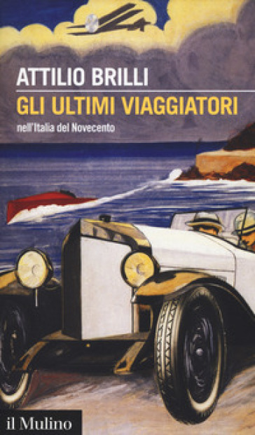 Gli ultimi viaggiatori nell'Italia del Novecento - Attilio Brilli pdf epub