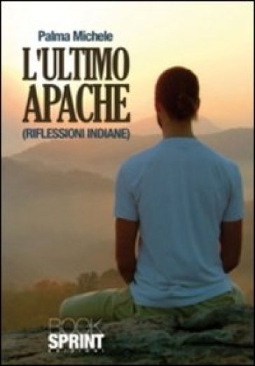 L'ultimo Apache (riflessioni indiane) - Michele Palma | Kritjur.org