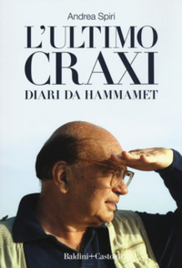 L'ultimo Craxi. Diari da Hammamet - Andrea Spiri pdf epub