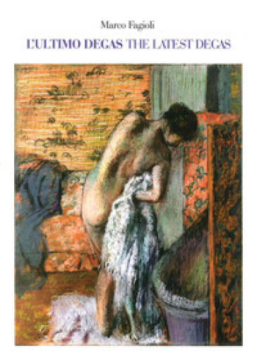 L'ultimo Degas-The latest Degas. Ediz. illustrata - Marco Fagioli |