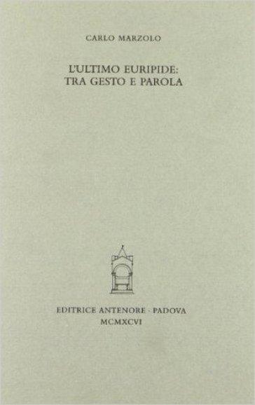L'ultimo Euripide: tra gesto e parola - Carlo Marzolo  
