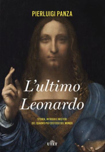 L'ultimo Leonardo. Storia, intrighi e misteri del quadro più costoso del mondo. Con ebook - Pierluigi Panza |