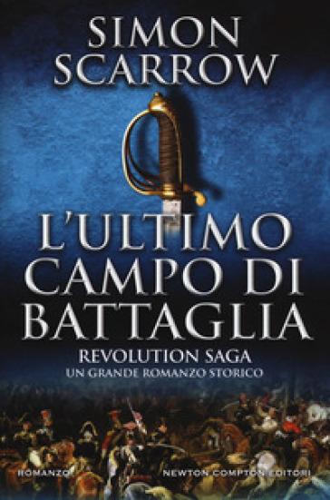 L'ultimo campo di battaglia. Revolution saga. 4. - Simon Scarrow |