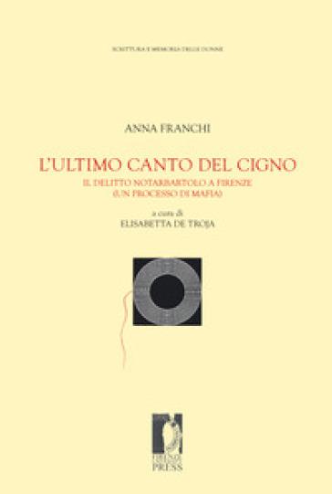L'ultimo canto del cigno. Il delitto Notarbartolo a Firenze (un processo di mafia) - Anna Franchi |