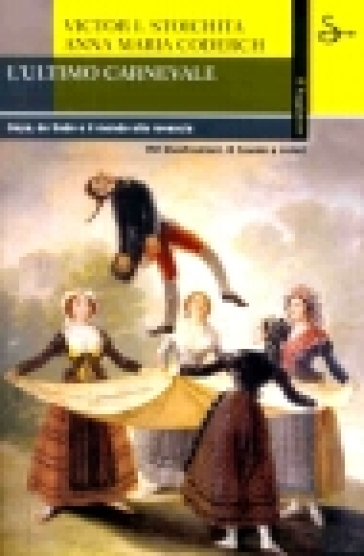 L'ultimo carnevale. Goya, de Sade e il mondo alla rovescia - Anna Maria Coderch |