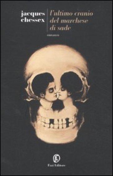L'ultimo cranio del marchese di Sade - Jacques Chessex | Kritjur.org