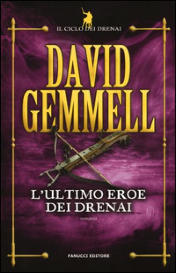L'ultimo eroe dei Drenai. Il ciclo dei Drenai. 4. - David Andrew Gemmell | Rochesterscifianimecon.com