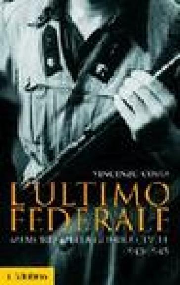 L'ultimo federale. Memorie della guerra civile (1943-1945) - Vincenzo Costa | Jonathanterrington.com