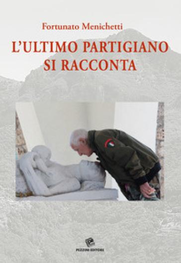 L'ultimo partigiano si racconta. Con DVD video - Fortunato Menichetti | Kritjur.org