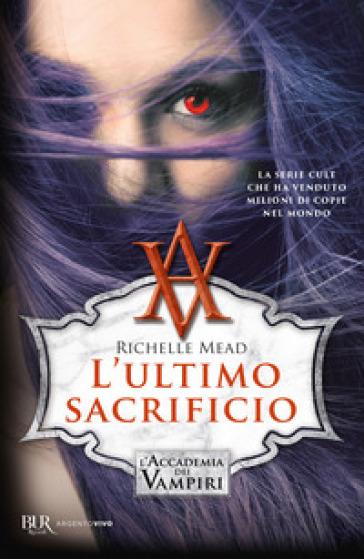 L'ultimo sacrificio. L'accademia dei vampiri. 6. - Richelle Mead | Ericsfund.org