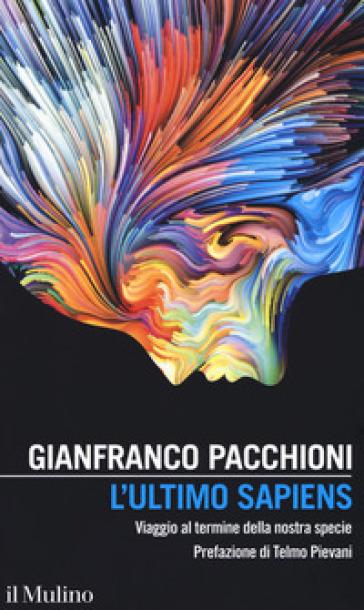 L'ultimo sapiens. Viaggio al termine della nostra specie - Gianfranco Pacchioni pdf epub