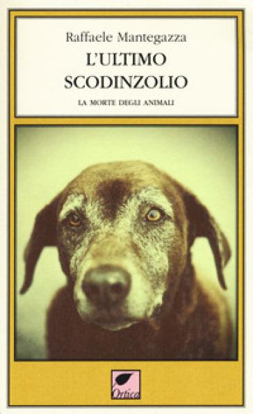 L'ultimo scodinzolio. La morte degli animali - Raffaele Mantegazza pdf epub