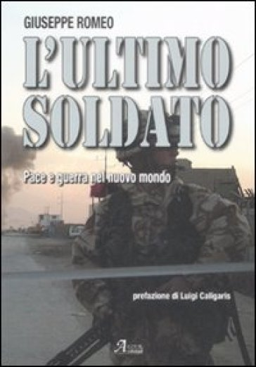 L'ultimo soldato. Pace e guerra nel nuovo mondo - Giuseppe Romeo |