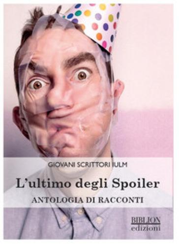 L'ultimo degli spoiler. Antologia di racconti - C. Macchion | Kritjur.org