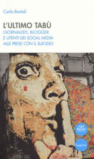 L'ultimo tabù. Giornalisti, blogger e utenti dei social media alle prese con il suicidio - Carlo Bartoli pdf epub