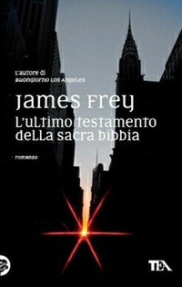 L'ultimo testamento della sacra Bibbia - James Frey  