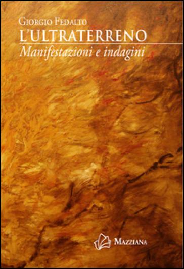 L'ultraterreno. Manifestazioni e indagini - Giorgio Fedalto  