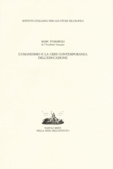 L'umanesimo e la crisi contemporanea dell'educazione - Marc Fumaroli |