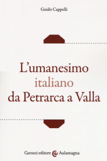 L'umanesimo italiano da Petrarca a Valla