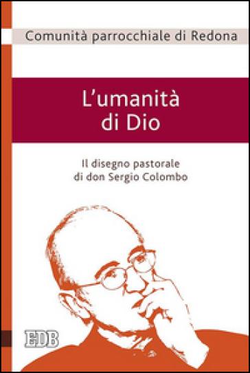 L'umanità di Dio. Il disegno pastorale di don Sergio Colombo - Comunità Parrocchiale di Redona |