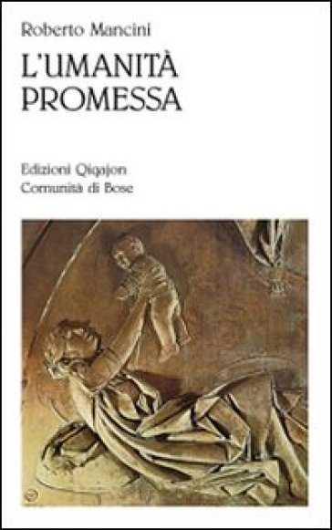 L'umanità promessa. Vivere il cristianesimo nell'età della globalizzazione - Roberto Mancini |