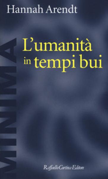 L'umanità in tempi bui. Riflessioni su Lessing - Hannah Arendt | Thecosgala.com
