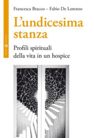 L'undicesima stanza. Profili spirituali della vita in un hospice - Francesca Bracco   Rochesterscifianimecon.com