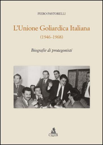 L'unione goliardica italiana 1946-1968. Biografie di protagonisti - Piero Pastorelli pdf epub