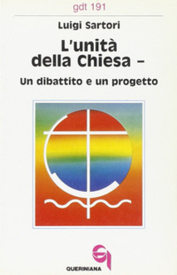 L'unità della Chiesa. Un dibattito e un progetto - Luigi Sartori |