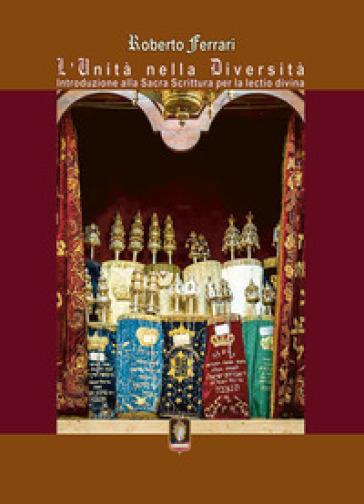L'unità nella diversità. Introduzione alla Sacra Scrittura per la Lectio Divina - Roberto Ferrari | Kritjur.org
