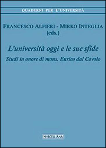 L'università di oggi e le sue sfide. Studi in onore di mons. Enrico dal Covolo