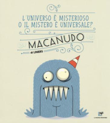 L'universo è misterioso o il mistero è universale? Macanudo. 7.