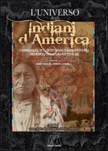 L'universo degli indiani d'America. Cosmologia, vita quotidiana e sopravvivenza dei popoli delle grandi pianure - AA.VV. Artisti Vari  