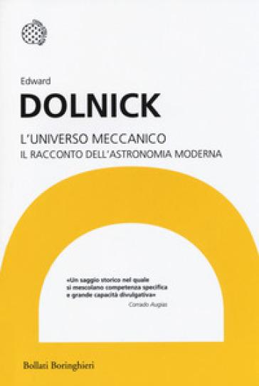 L'universo meccanico. Il racconto dell'astronomia moderna - Edward Dolnick | Rochesterscifianimecon.com