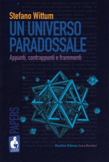 Un universo paradossale. Appunti, contrappunti e frammenti - Stefano Wittum |