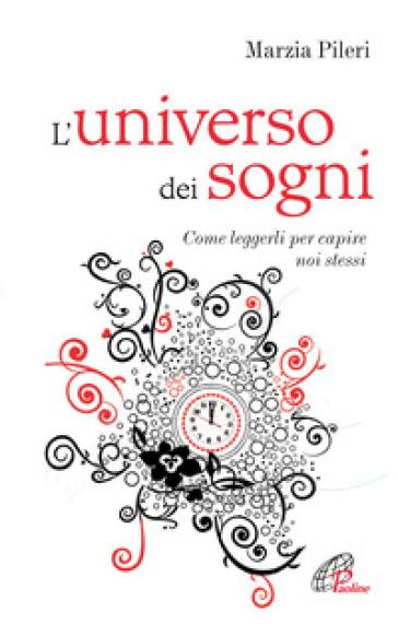 L'universo dei sogni. Come leggerli per capire noi stessi - Marzia Pileri |