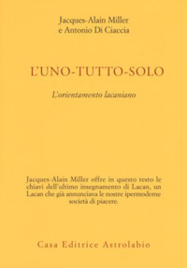 L'uno-tutto-solo. L'orientamento lacaniano - Jacques-Alain Miller pdf epub