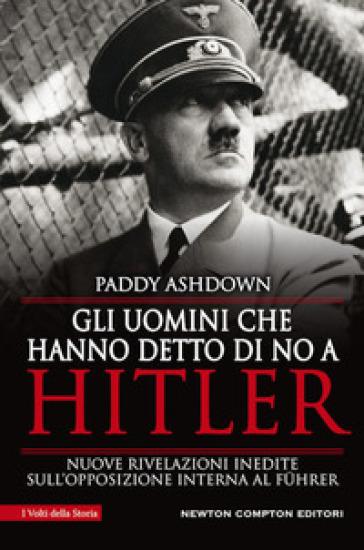 Gli uomini che hanno detto di no a Hitler - Paddy Ashdown | Rochesterscifianimecon.com