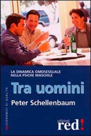 Tra uomini. La dinamica omosessuale nella psiche maschile - Peter Schellenbaum pdf epub