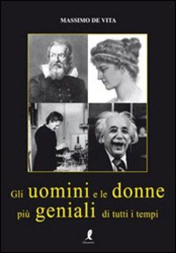 Gli uomini e le donne più geniali di tutti i tempi - Massimo De Vita | Jonathanterrington.com