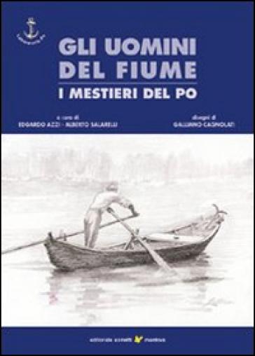 Gli uomini del fiume. I mestieri del Po. 1. - E. Azzi | Kritjur.org