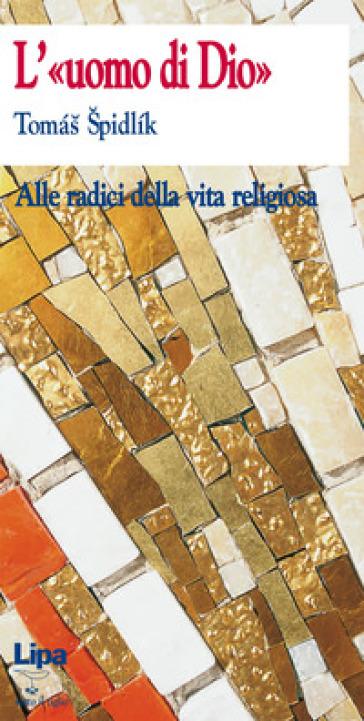 L'uomo di Dio. Alle radici della vita religiosa - Tomas Spidlik | Jonathanterrington.com