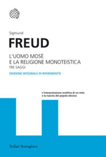 L'uomo Mosè e la religione monoteistica. Tre saggi. Ediz. integrale - Sigmund Freud | Rochesterscifianimecon.com