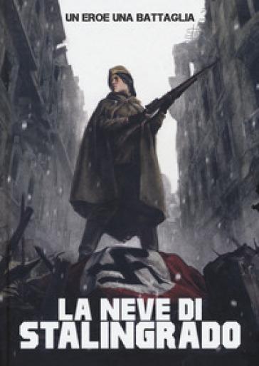 Un uomo, una battaglia. 4: La neve di Stalingrado