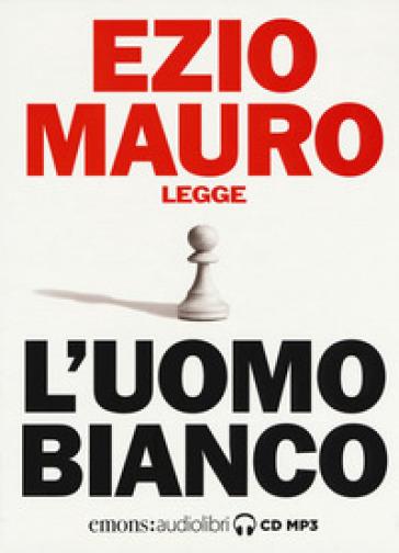 L'uomo bianco letto da Ezio Mauro. Audiolibro. CD Audio formato MP3 - Ezio Mauro  