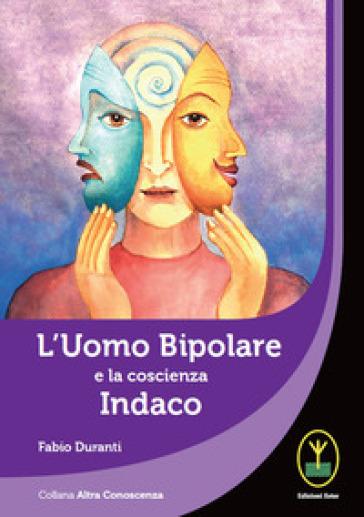 L'uomo bipolare e la coscienza indaco - Fabio Duranti | Ericsfund.org